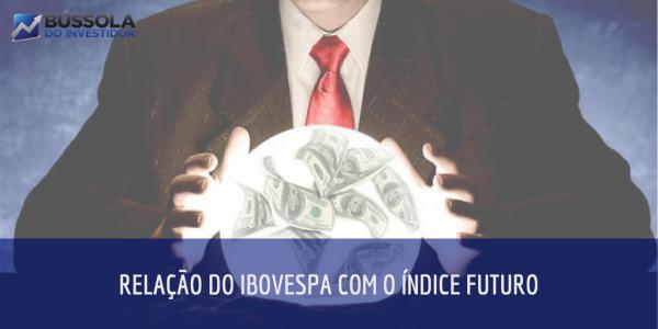 relação do Ibovespa com o índice futuro